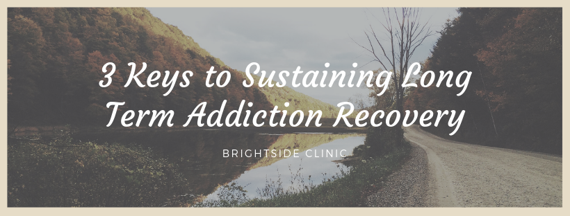 3 Keys to Sustaining Long Term Addiction Recovery